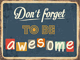 "Retro metal sign "" Don't forget to be awesome"""
