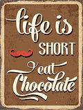 "Retro metal sign "" Life is short, eat chocolate"""