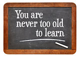 You are never too old too learn