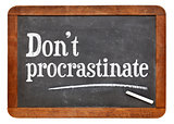 Do not procrastinate advice
