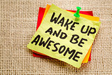 wake up and be awesome note