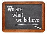 We are what believe on balckboard