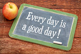 Every day is good one on blackboard