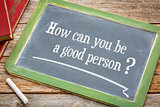 How can you be a good person?