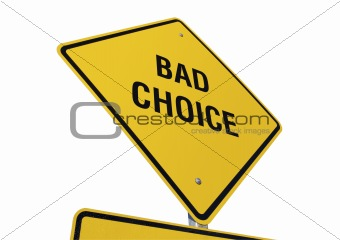 Bad Choice road sign isolated.