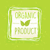 organic product with leaf sign in frame over green old paper bac