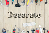 Decorate  against diy tools on wooden background