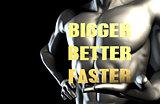 Bigger better faster