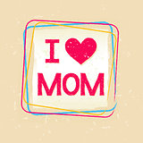 I love you Mom in frame over old paper background