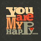 """ You are my happiness"" Quote Typographical retro Background"