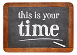 This is your time blackboard sign