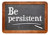 Be persistent - motivational advice