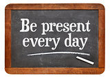 Be present every day advice on blackboard