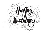 Hand drawn happy birthday inscription for greeting card or print. Vector illustration.