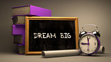 Dream Big - Chalkboard with Hand Drawn Text.