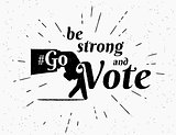 Be strong and go vote hashtag illustration for social networks