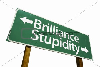 Brilliance & Stupidity road sign isolated,