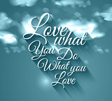 "Inspirational Typo ""Love what you do what you love""."