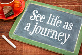 See life as journey - inspiration phrase