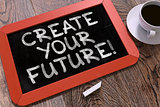 Create Your Future. Inspirational Quote on Chalkboard.