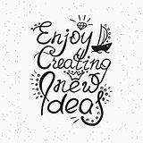 Enjoy creating new ideas handwritten design
