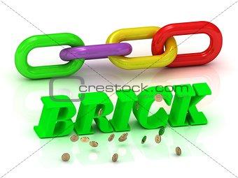 BRICK- inscription of bright letters and color chain