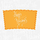 Happy Holidays. Handwritten vector calligraphy over seamless background, consist of greetings lettering