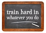 Train hard in whatever you do