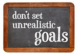 Do not set unrealistic goals