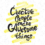 Creative people make awesome things