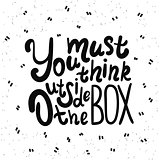 You must think outside the box