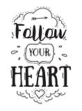 Inspirational romantic quote. Typographical poster or card design. Follow your heart lettering.