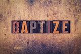 Baptize Concept Wooden Letterpress Type