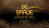 Gold quote - Be brave