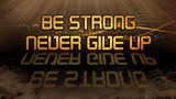 Gold quote - Be strong, never give up