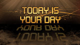 Gold quote - Today is your day