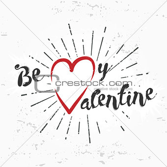 Be my valentine creative concept on grunge background. february 14 postcard design. Vintage valentine's day banner. Love t-shirt illustration. Heart lettering