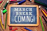 the text march break is coming written in a chalkboard