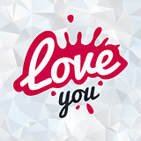 Splash shape symbol logo concept. love you lettering in ink drop vector design. Valentine or wedding postcard illustration on polygonal background.