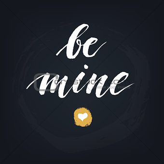 Be mine. Handwritten modern calligraphy quote, design element for flyer, banner, invitaion or greeting card.