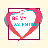 Be my Valentine vector. Vector illustration with heart in frame. Happy valentines day and weeding design elements.
