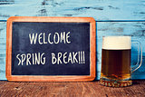 beer and chalkboard with the text welcome spring break