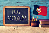 question falas portuges? do you speak Portuguese?