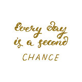 Every day is a second chance- hand painted pen modern calligraphy
