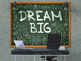 Hand Drawn Dream Big on Office Chalkboard.