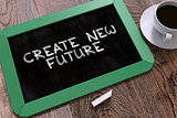 Create New Future - Chalkboard with Hand Drawn Text.