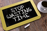 Stop Wasting Time Concept Hand Drawn on Chalkboard.