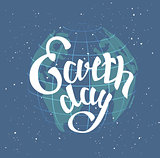 Earth Day. Globe planet in space. Lettering text for greeting card