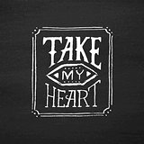 Take my heart vintage text typography
