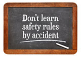 Do not learn safety rules by accident